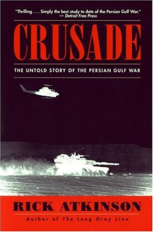 "Start by marking ""Crusade: The Untold Story of the Persian Gulf War ..."