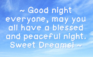 good night everyone may you all have a blessed and peaceful night ...