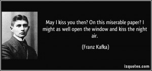 ... might as well open the window and kiss the night air. - Franz Kafka