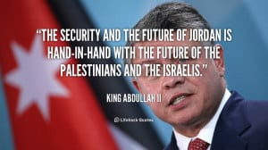 The security and the future of Jordan is hand-in-hand with the future ...