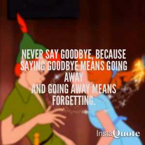 Peter Pan Quotes Never Say Goodbye Peter pan.