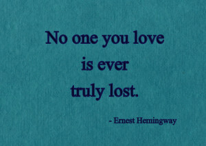 No one you love is ever truly lost.