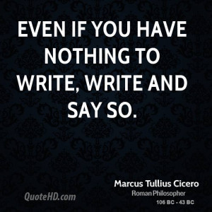Even if you have nothing to write, write and say so.