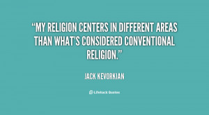 My religion centers in different areas than what's considered ...