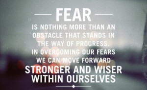 ... progress.In overcoming our fears we can move forwardstronger and wiser
