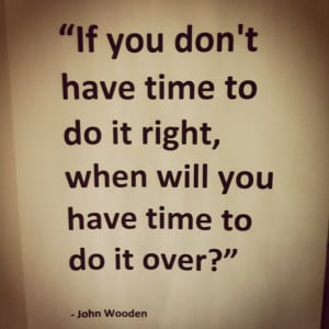 If You Don't Have Time To Do It Right, When Will You Have Time To Do ...
