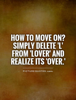 ... delete 'L' from 'LOVER' and realize its 'OVER.' Picture Quote #1