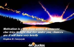 Stephen-R.-Covey-Motivation-is-a-fire-from-within.-If-someone-else ...