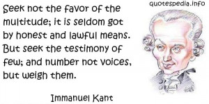 Immanuel Kant - Seek not the favor of the multitude; it is seldom got ...