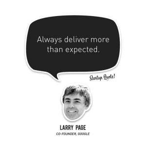 Always deliver more than expected.- Larry Page