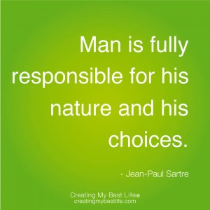 """Man is fully responsible for his nature and his choices."""" – Jean ..."""