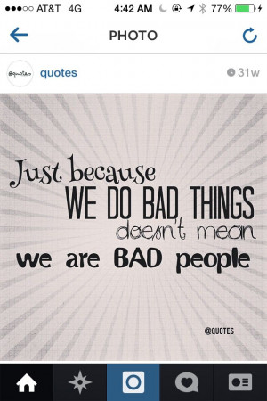Just be we do bad things