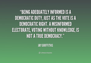 Being adequately informed is a democratic duty, just as the vote is a ...