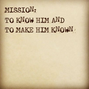 My life's mission. It took me a long time to feel the importance of ...