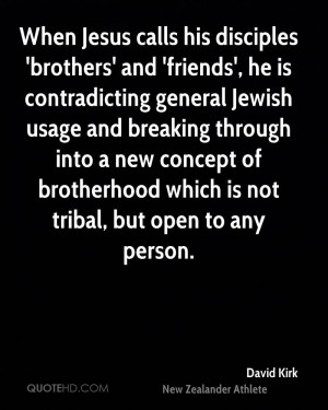 When Jesus calls his disciples 'brothers' and 'friends', he is ...