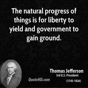... of things is for liberty to yield and government to gain ground
