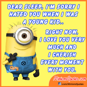 Dear sleep, I'm sorry I hated you when I was a kid, Right now I love ...