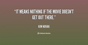 """It means nothing if the movie doesn't get out there."""""""