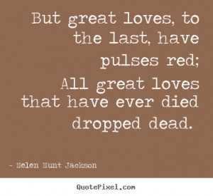 dead helen hunt jackson more love quotes motivational quotes life