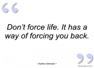 don't force life author unknown