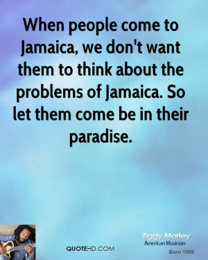 to Jamaica, we don't want them to think about the problems of Jamaica ...