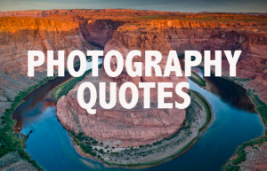 ... quotes on the subject of photography. What's your favorite quote
