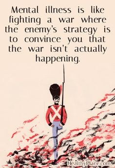 Quote on mental health: Mental illness is like fighting a war where ...
