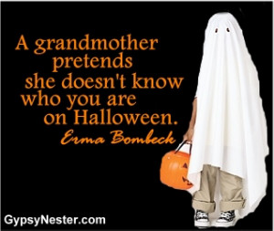 know who you are on Halloween. Erma Bombeck. For more great quotes ...