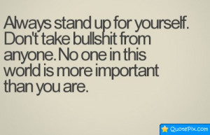 Always Stand Up For Yourself. Don