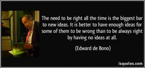 ... to be wrong than to be always right by having no ideas at all