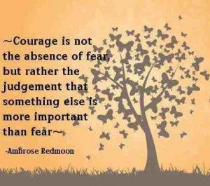 courage feel pain courage is the discovery absence of fear