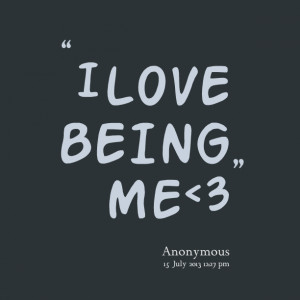 Quotes Picture: i love being me