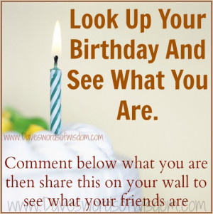 Look Up Your Birthday And See What You Are.....
