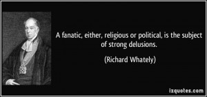 ... or political, is the subject of strong delusions. - Richard Whately