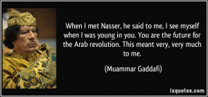 When I met Nasser, he said to me, I see myself when I was young in you ...
