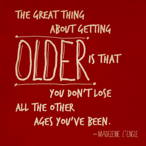 The great thing about getting OLDER is that you don't lose all the ...