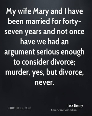My wife Mary and I have been married for forty-seven years and not ...