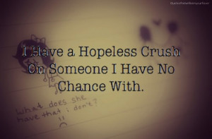 have a hopeless crush on someone I have no chance with