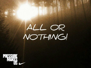 All or nothing nike quote