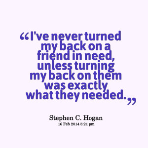 Quotes Picture: i've never turned my back on a friend in need, unless ...