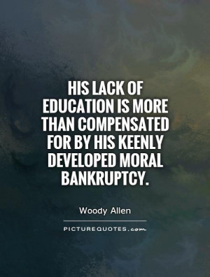 ... for by his keenly developed moral bankruptcy Picture Quote #1