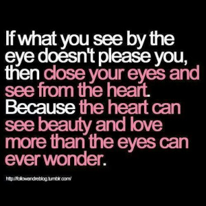 Close your eyes ..open your heart