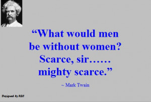 ... -be-without-women-Scarce-sir....mighty-scarce-Famous-Women-Quotes.jpg