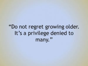 Famous Happy Birthday Quotes and Sayings - Do not regret growing older ...