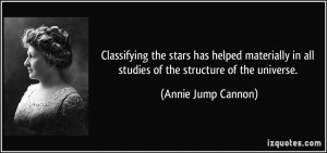 ... in all studies of the structure of the universe. - Annie Jump Cannon