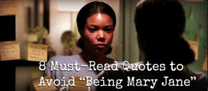 """... comments on """" 8 Must-Read Quotes to Avoid """"Being Mary Jane"""