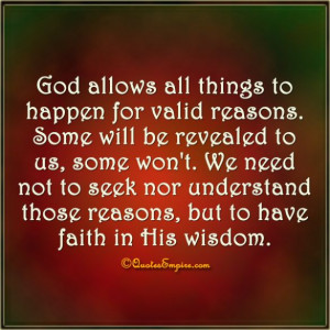 God allows all things to happen for valid reasons. Some will be ...
