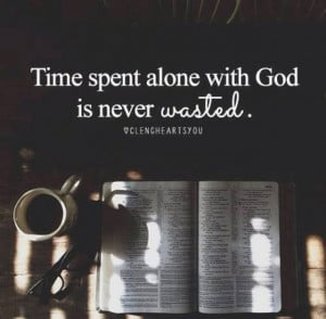 Time spent with God is time well spent.