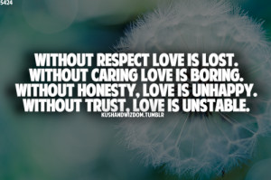 Without respect love is lost. Without caring love is boring. Without ...