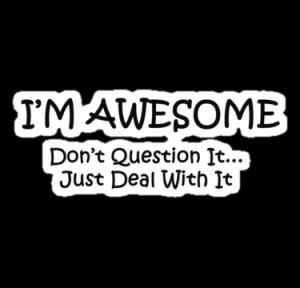 AM AWESOME!! (no doubt)